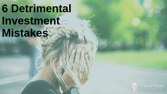 6 Detrimental Investment Mistakes