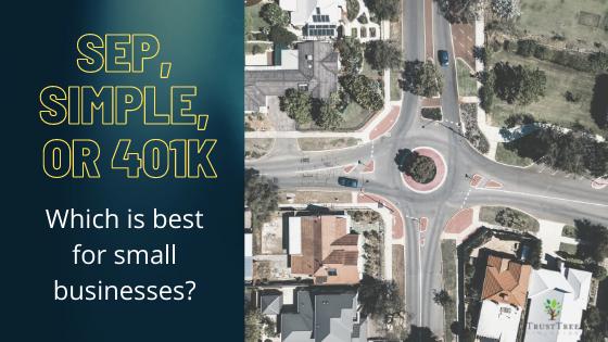 SEP, SIMPLE, or 401K?